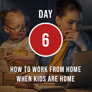 How to Work from Home when Kids are Home