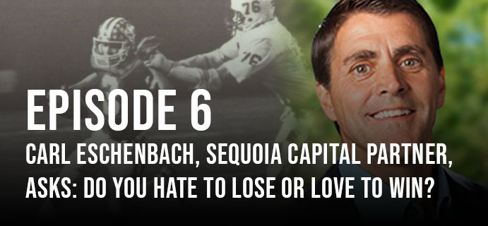Carl Eschenbach, Sequoia Capital Partner, asks: Do you love to win or hate to lose?