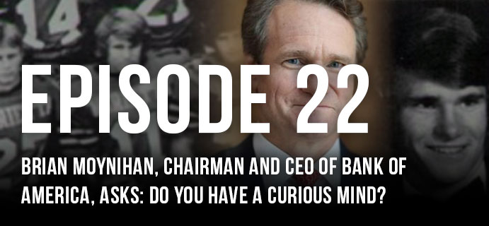 Brian Moynihan, Chairman and CEO of Bank of America, asks: Do you have a curious mind?