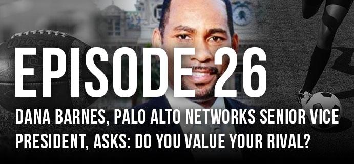 Episode 26: Dana Barnes, Palo Alto Networks Senior Vice President, asks: Do you value your rival?